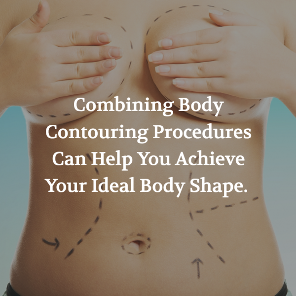 Body contouring procedures can be combined to help you reach your ideal figure.